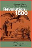 The Revolution of 1800 : Democracy, Race, and the New Republic, , 0813921414