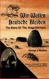 Wir Wollen Deutsche Bleiben, George J. Walters, 0911311416