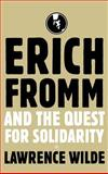 Erich Fromm and the Quest for Solidarity, Wilde, Lawrence, 1403961417