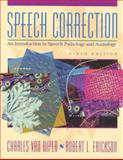 Speech Correction : An Introduction to Speech Pathology and Audiology, Van Riper, Charles and Erickson, Robert L., 0138251428