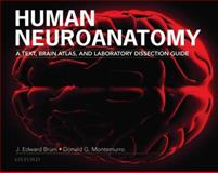 Human Neuroanatomy : A Text, Brain Atlas and Laboratory Dissection Guide, Bruni, J. Edward and Montemurro, Donald G., 0195371429