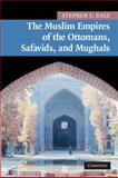 The Muslim Empires of the Ottomans, Safavids, and Mughals, Dale, Stephen F., 0521691427