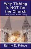 Why Tithing Is Not for the Church, Benny D. Prince, 1403301425