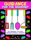 Guidance for the Gourmet : 23 recipes to teach children lifeskill Lessons, Cook, Wanda, 1575431424
