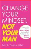 Change Your Mindset, Not Your Man, Sally B. Watkins, 1605501425