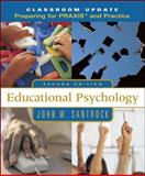 Educational Psychology : Classroom Update: Preparing for PRAXIS and the Classroom, Santrock, John W., 0072981423