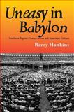 Uneasy in Babylon : Southern Baptist Conservatives and American Culture, Hankins, Barry, 0817311424