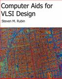 Computer Aids for VLSI Design, Rubin, Steven M., 0972751424