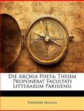 Die Archia Poet, Thodore Reinach and Theodore Reinach, 114773142X