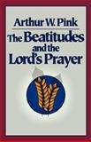 The Beatitudes and the Lord's Prayer, Arthur W. Pink, 0801071429