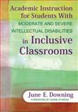 Academic Instruction for Students with Moderate and Severe Intellectual Disabilities in Inclusive Classrooms, Downing, June E., 141297142X