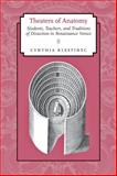 Theaters of Anatomy : Students, Teachers, and Traditions of Dissection in Renaissance Venice, Klestinec, Cynthia, 1421401428