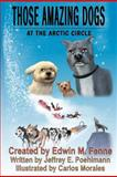 Those Amazing Dogs Book Three: at the Arctic Circle, Edwin Fenne and Jeffrey Poehlmann, 1463601425