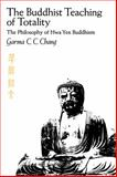 Buddhist Teaching of Totality : The Philosophy of Hwa Yen Buddhism, Chang, Garma C. C., 0271011424