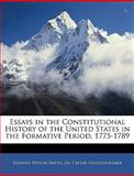 Essays in the Constitutional History of the United States in the Formative Period, 1775-1789, Edward Payson Smith and Jay Caesar Guggenheimer, 1142831426