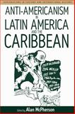 Anti-Americanism in Latin America and the Caribbean, McPherson, Alan L., 1845451422