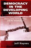 Democracy in the Developing World : Africa, Asia, Latin America and the Middle East, Haynes, Jeffrey, 0745621422