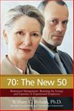 70 the New 50 : Retirement Management Retaining the Energy and Expertise of Experienced Employees, Byham, William C., 0976151421