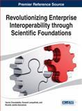 Revolutionizing Enterprise Interoperability Through Scientific Foundations, Yannis Charalabidis, 1466651423