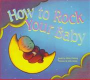 How to Rock Your Baby, Sibley Fleming, 1561451428
