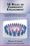 18 Rules of Community Engagement : A Guide for Building Relationships and Connecting with Customers Online, Connor, Angela, 1600051421