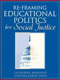 Re-Framing Educational Politics for Social Justice, Marshall, Catherine and Gerstl-Pepin, Cynthia I., 0205371426