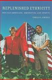 Replenished Ethnicity : Mexican Americans, Immigration, and Identity, Jiménez, Tomás R., 0520261429