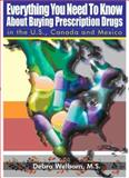 Everything You Need to Know about Buying Prescription Drugs in the U. S. , Canada and Mexico, Deborah E. Welborn, 0883911426