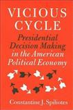 Vicious Cycle : Presidential Decision Making in the American Political Economy, Spiliotes, Constantine J., 1585441422