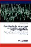 Cognitive Radio Parameters Optimization Using Bio-Inspired Algorithms, Santosh Kumar Singh, 384844142X