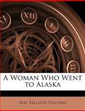A Woman Who Went to Alask, May Kellogg Sullivan, 1144021421