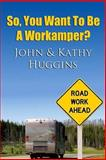 So, You Want to Be a Workamper, John Huggins and Kathy Huggins, 1494351420