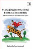 Managing International Financial Instability : National Tamers Versus Global Tigers, Saccomanni, Fabrizio, 1845421426