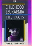 Childhood Leukaemia : The Facts, Lilleyman, John S., 019263142X