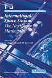 International Space Station : The Next Space Marketplace Proceedings of the International Symposium, May 26-28, 1999, Strasbourg, France, Michael Rycroft, 0792361423