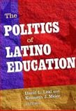 The Politics of Latino Education 9780807751428