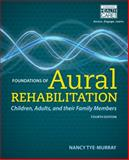 Foundations of Aural Rehabilitation : Children, Adults, and Their Family Members, Tye-Murray, Nancy, 1133281427