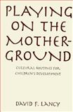 Playing on the Mother-Ground : Cultural Routines for Children's Development, Lancy, David F., 1572301422