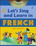 Let's Sing and Learn in French, Maxwell, Matt, 0071421432