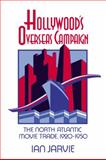 Hollywood's Overseas Campaign : The North Atlantic Movie Trade, 1920-1950, Ian Jarvie, 0521041430