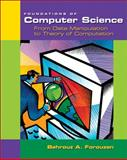 Foundations of Computer Science : From Data Manipulation to Theory of Computation, Forouzan, Behrouz A., 0534391435