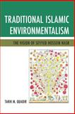 Traditional Islamic Environmentalism : The Vision of Seyyed Hossein Nasr, Quadir, Tarik M., 0761861432