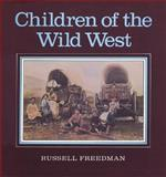 Children of the Wild West, Russell Freedman, 0899191436