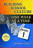 Building School Culture One Week at a Time, Zoul, Jeffrey, 1596671432