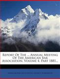Report of the Annual Meeting of the American Bar Association, Volume 4, Part 1881, American Bar Association and George Sharswood, 1278181431