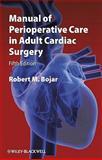 Manual of Perioperative Care in Adult Cardiac Surgery, Robert M. Bojar, 1444331434