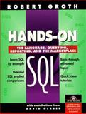 Hands on SQL : The Language, Querying, Reporting and the Marketplace, Groth, Robert, 0134861434