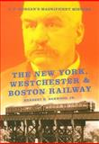 The New York, Westchester and Boston Railway : J. P. Morgan's Magnificent Mistake, Harwood, Herbert H., Jr., 025335143X