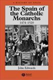 The Spain of the Catholic Monarchs 1474-1520, Edwards, John, 0631221433