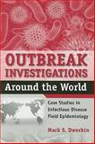 Outbreak Investigations Around the World : Case Studies in Infectious Diesease Field Epidemiology, Dworkin, Mark S., 076375143X